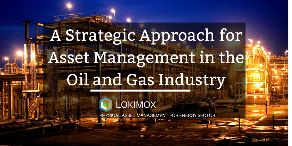 A Strategic Approach for Asset Management in the Oil and Gas Industry