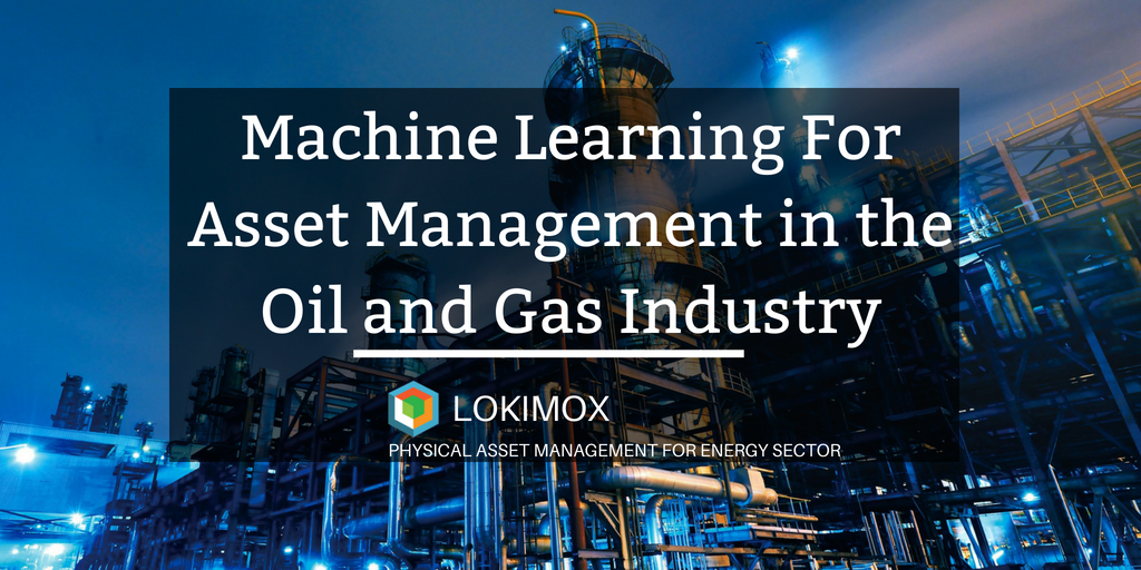 Machine Learning For Asset Management in the Oil and Gas Industry