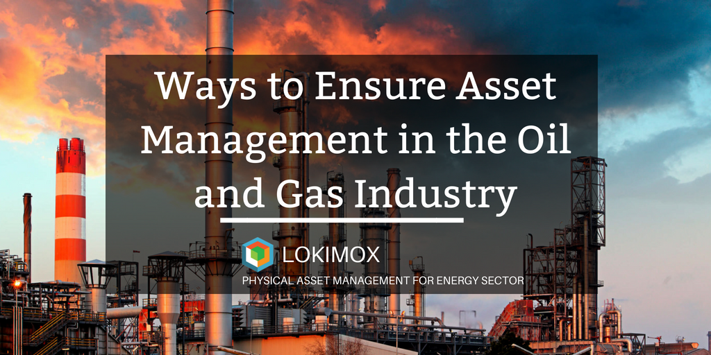 Ways to Ensure Asset Management in the Oil and Gas Industry